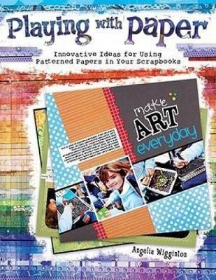 Playing with Paper: Innovative Ideas for Using Patterned Papers in Your Scrapbooks (Paperback)