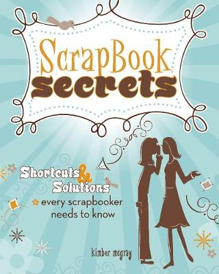 Scrapbook Secrets: Shortcuts & Solutions Every Scrapbooker Needs to Know (Paperback)