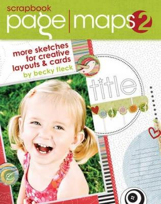 Scrapbook Page Maps: v. 2: More Sketches for Creative Layouts and Cards (Hardback)