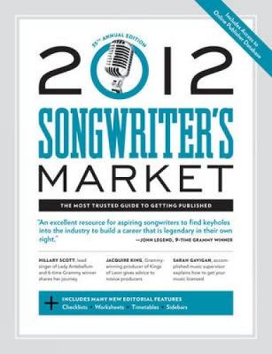 Songwriter's Market 2012: The Most Trusted Source for Music Publishing Information - Now Better Than Ever! (Paperback)