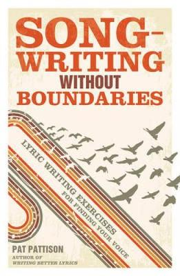 Songwriting without Boundaries: Lyric Writing Exercises for Finding Your Voice (Paperback)