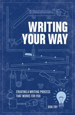 Writing Your Way: Creating a Writing Process That Works for You (Paperback)