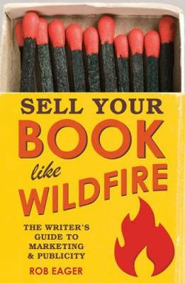 Sell Books Like Wildfire: The Step-by-Step Guide That Any Author Can Use to Maximize Sales, Publicity and Success (Paperback)