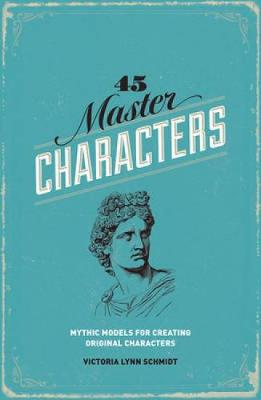 45 Master Characters: Mythic Models for Creating Original Characters (Paperback)
