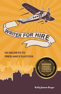 Writer for Hire: 101 Secrets to Freelance Success (Paperback)