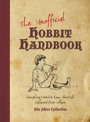 The Unofficial Hobbit Handbook: Everything I Need to Know I Learned from Tolkien (Paperback)