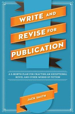 Write and Revise for Publication: A 6-Month Plan for Crafting an Exceptional Novel and Other Works of Fiction (Paperback)