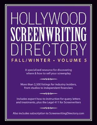 Hollywood Screenwriting Directory Fall/Winter Volume 5: A Specialized Resource for Discovering Where & How to Sell Your Screenplay (Paperback)