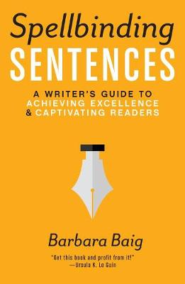 Spellbinding Sentences: A Writer's Guide to Achieving Excellence and Captivating Readers (Paperback)