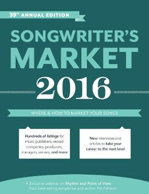 Songwriter's Market 2016: Where & How to Market Your Songs (Paperback)
