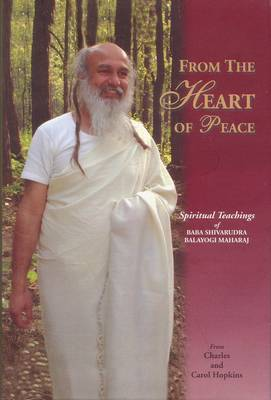 From the Heart of Peace: Spiritual Teachings of Baba Shivrudrabalayogi Maharaj (Hardback)