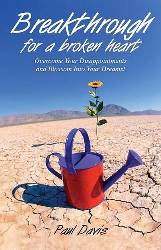Breakthrough for a Broken Heart: Overcome Your Disappointments and Blossom Into Your Dreams (Paperback)
