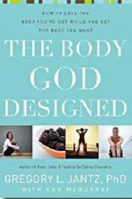 The Body God Designed: How to Love the Body You'Ve Got While You Get the Body You Want (Paperback)
