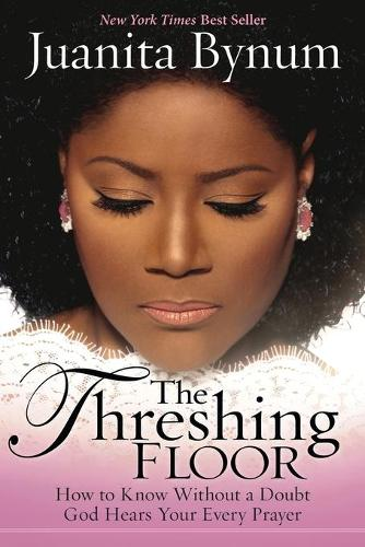 The Threshing Floor: How to Know Without a Doubt That God Hears Your Every Prayer (Paperback)