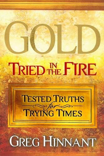 Gold Tried in the Fire: Tested Truths for Trying Times (Paperback)