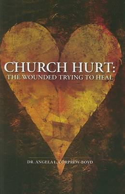 Church Hurt: The Wounded Trying to Heal (Hardback)
