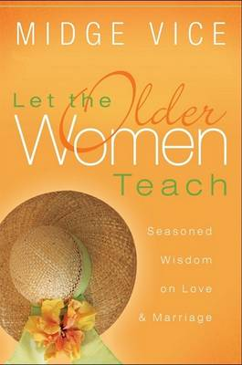 Let the Older Women Teach: Seasoned Wisdom on Love & Marriage (Paperback)