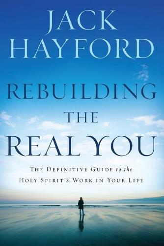 Rebuilding the Real You: The Definitive Guide to the Holy Spirit's Work in Your Life (Paperback)