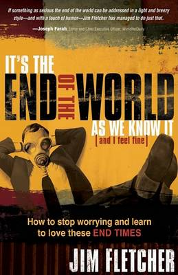 It's the End of the World as We Know It (and I Feel Fine): How to Stop Worrying and Learn to Love These End Times (Paperback)