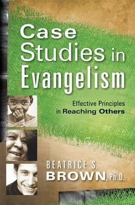 Case Studies in Evangelism: Effective Principles in Reaching Others (Paperback)
