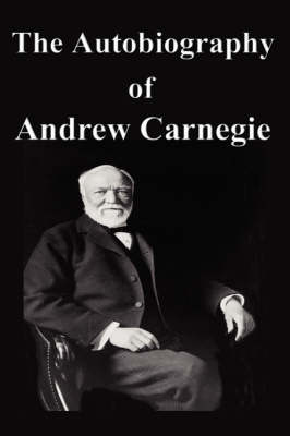 The Autobiography of Andrew Carnegie (Hardback)