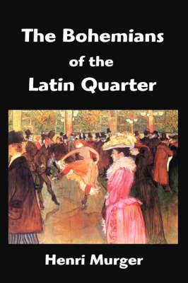 The Bohemians of the Latin Quarter: Scenes de La Vie de Boheme (Hardback)