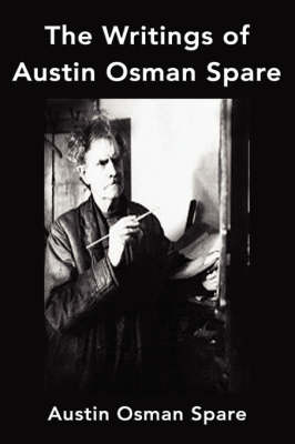 The Writings of Austin Osman Spare: Anathema of Zos, the Book of Pleasure and the Focus of Life (Paperback)
