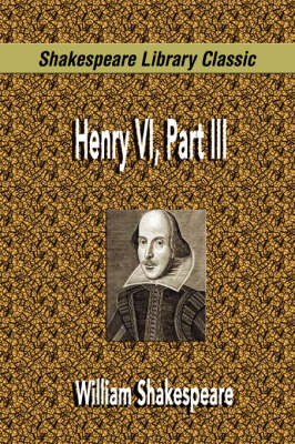 Henry VI, Part III (Shakespeare Library Classic) (Paperback)