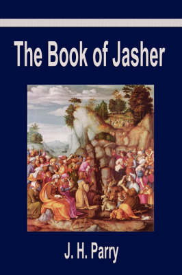 The Book of Jasher: A Suppressed Book That Was Removed from the Bible, Referred to in Joshua and Second Samuel (Paperback)