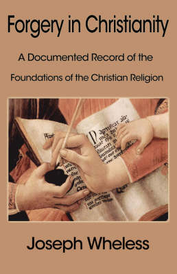 Forgery in Christianity: A Documented Record of the Foundations of the Christian Religion (Paperback)