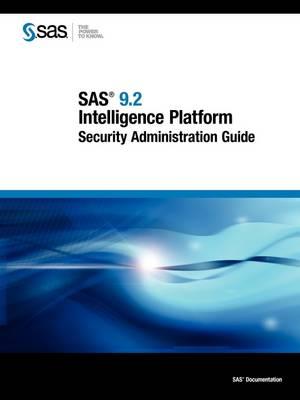 SAS 9.2 Intelligence Platform: Security Administration Guide (Paperback)
