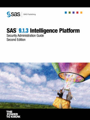 SAS(R) 9.1.3 Intelligence Platform: Security Administration Guide, Second Edition (Paperback)