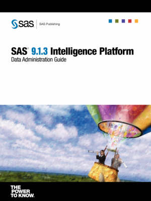SAS(R) 9.1.3 Intelligence Platform: Data Administration Guide (Paperback)
