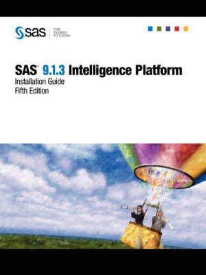 SAS(R) 9.1.3 Intelligence Platform: Installation Guide, Fifth Edition (Paperback)