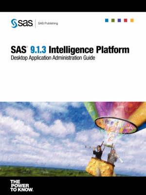 SAS(R) 9.1.3 Intelligence Platform: Desktop Application Administration Guide (Paperback)