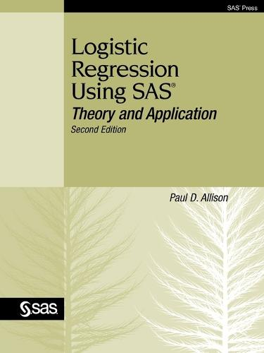 Logistic Regression Using SAS: Theory and Application, Second Edition (Paperback)
