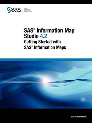 SAS Information Map Studio 4.2: Getting Started with SAS Information Maps (Paperback)