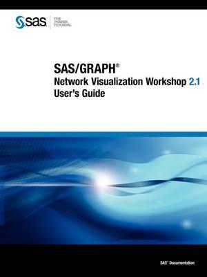 SAS/Graph: Network Visualization Workshop 2.1 User's Guide (Paperback)