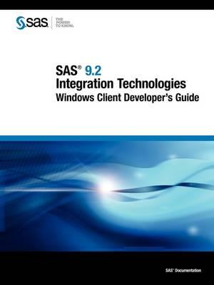 SAS 9.2 Integration Technologies: Windows Client Developer's Guide (Paperback)