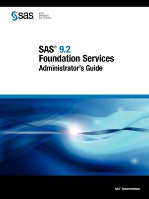 SAS 9.2 Foundation Services: Administrator's Guide (Paperback)