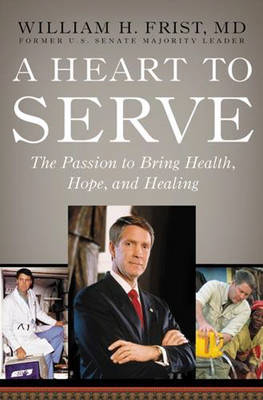 A Heart to Serve: The Passion to Bring Health, Hope and Healing (Hardback)