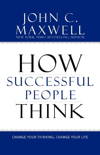 How Successful People Think: Change Your Thinking, Change Your Life (Hardback)