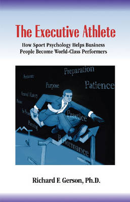 The Executive Athlete: How Sports Psychology Helps Business People Become World-class Performers (Paperback)