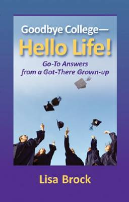 Goodbye College, Hello Life: Go-to Advice from a Got There Grown-up (Paperback)