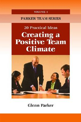 Creating a Positive Team Climate: 20 Practical Ideas (Paperback)
