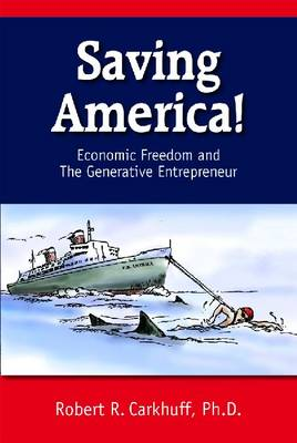 Saving America: Economic Freedom and the Generative Entrepreneur (Paperback)