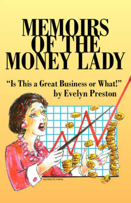 Memoirs of the Money Lady: Is This a Great Business or What! (Paperback)