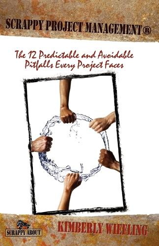 Scrappy Project Management: The 12 Predictable and Avoidable Pitfalls That Every Project Faces (Paperback)