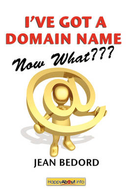 I've Got a Domain Name--Now What???: A Practical Guide to Building a Website and Web Presence (Paperback)