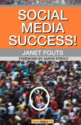 Social Media Success!: Practical Advice and Real World Examples for Social Media Engagement Using Social Networking Tools Like Linkedin, Twitter, Blogging and More (Paperback)